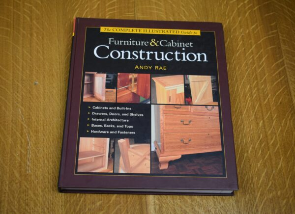 The Complete Illustrated Guide to Furniture and Cabinet Construction, Andy Rae 80212598