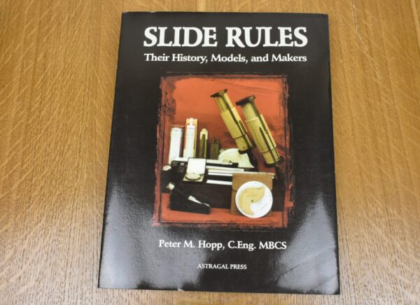 Slide Rules, Their History, Models and Makes. Peter Hopp. 80212774